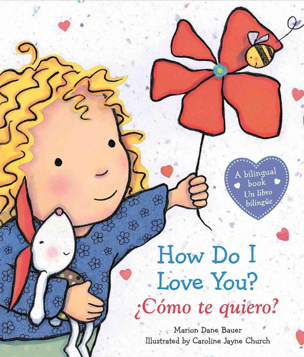 How Do I Love You? / Como te quiero? By Bauer, Marion Dane/ Church, Caroline Jayne (ILT)